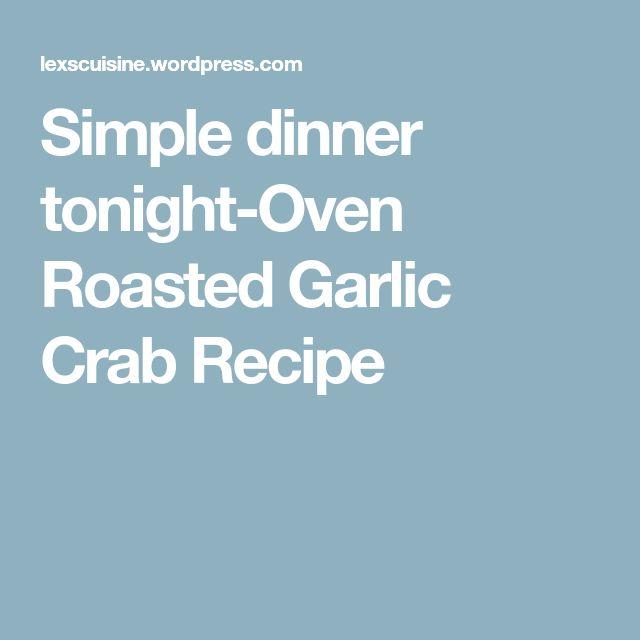 Simple dinner tonight-Oven Roasted Garlic Crab Recipe