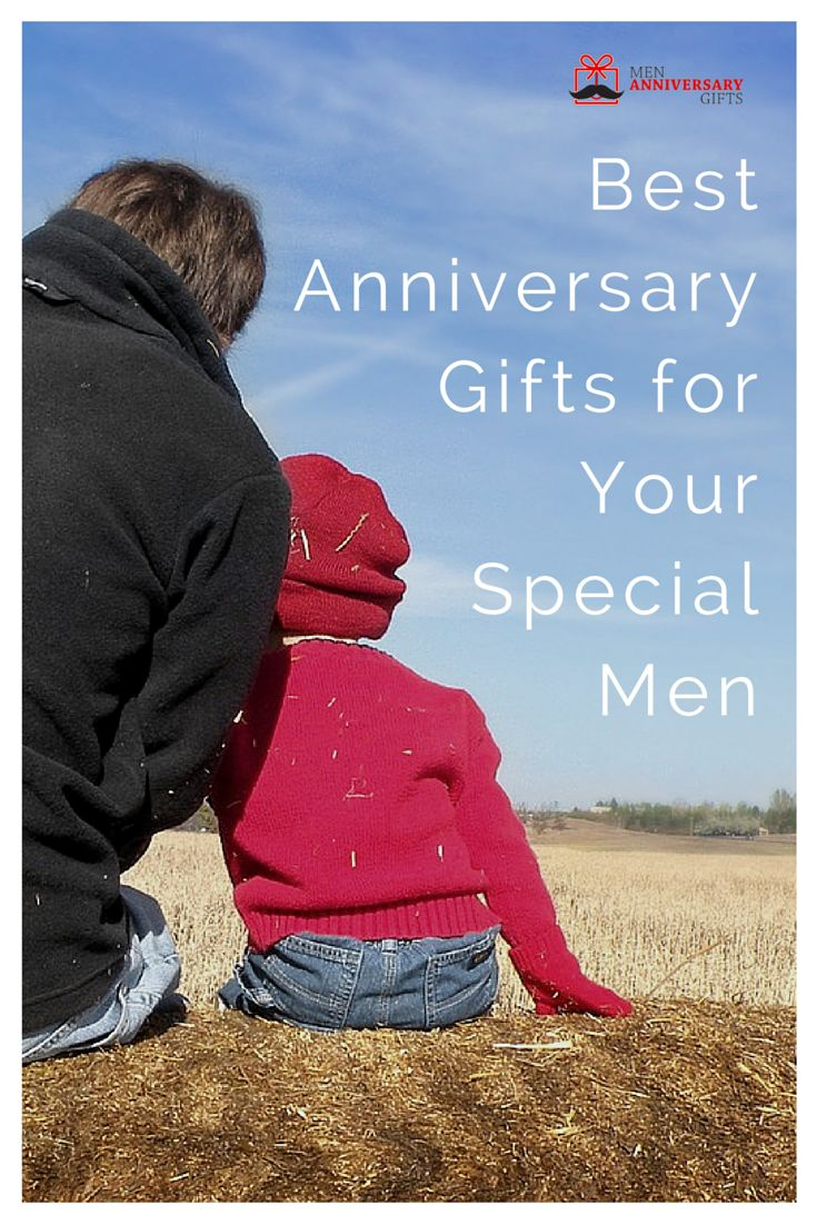 Best Anniversary Gifts For Your Special Men Wedding Anniversaries Are Really Occasions They Remind You Of Yesteryear And The Fond Memories