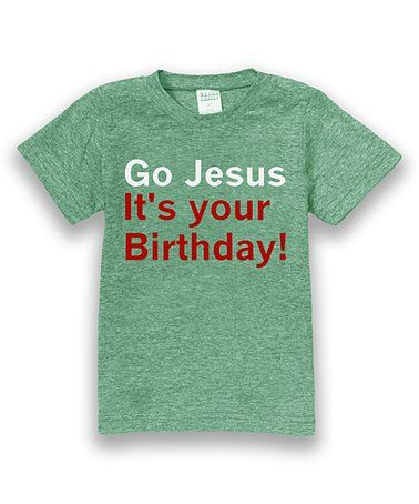 This Heather Green 'Go Jesus It's Your Birthday' Tee - Toddler & Boys is perfect! #zulilyfinds