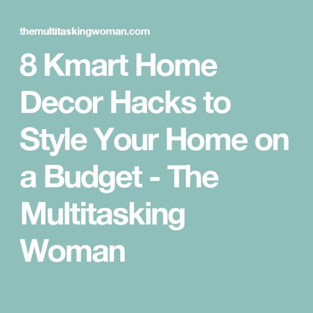 8 Kmart Home Decor Hacks to Style Your Home on a Budget - The Multitasking Woman
