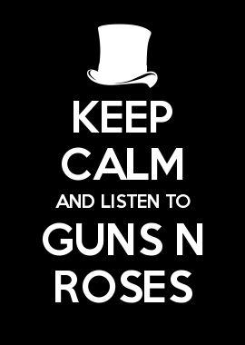 KEEP CALM AND LISTEN TO GUNS N ROSES