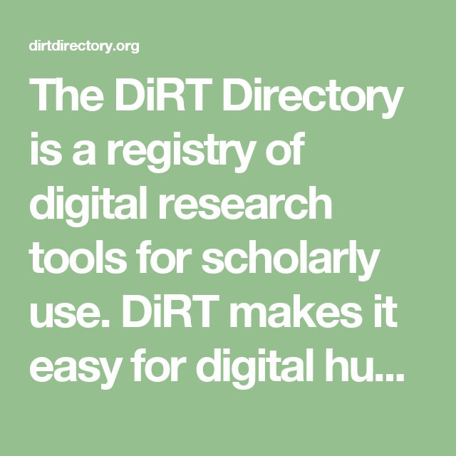 The DiRT Directory is a registry of digital research tools for scholarly use. DiRT makes it easy for digital humanists and others conducting digital research to find and compare resources ranging from content management systems to music OCR, statistical analysis packages to mindmapping software.