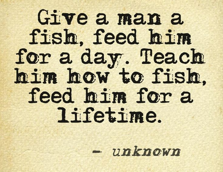 Give a man a fish... #quote Mr. Strain lives by this!! Inspiration