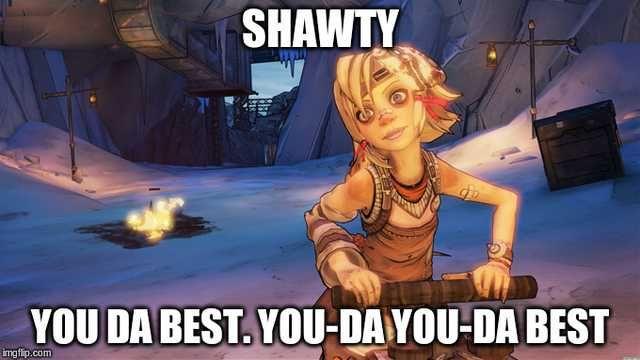Tiny Tina Shawty You Da Best Imgur Tiny Tina Best Memes Funny Pictures
