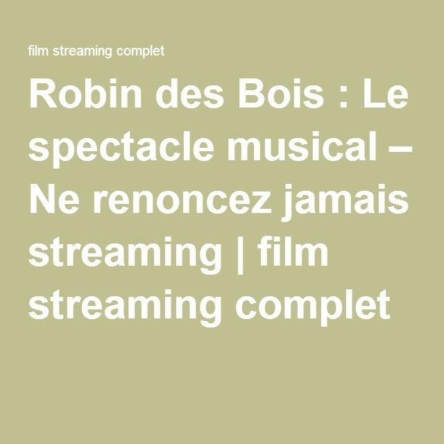 Robin des Bois : Le spectacle musical – Ne renoncez jamais streaming | film streaming complet