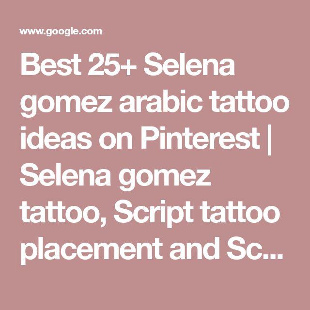 Best 25+ Selena gomez arabic tattoo ideas on Pinterest | Selena gomez tattoo, Script tattoo placement and Script tattoos