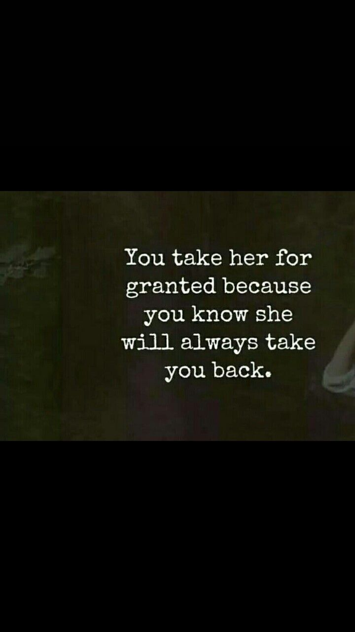 But then one day she won't. She'll have given you too many chances.