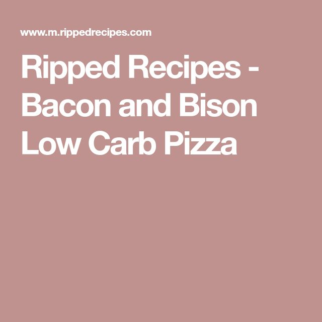 Ripped Recipes - Bacon and Bison Low Carb Pizza