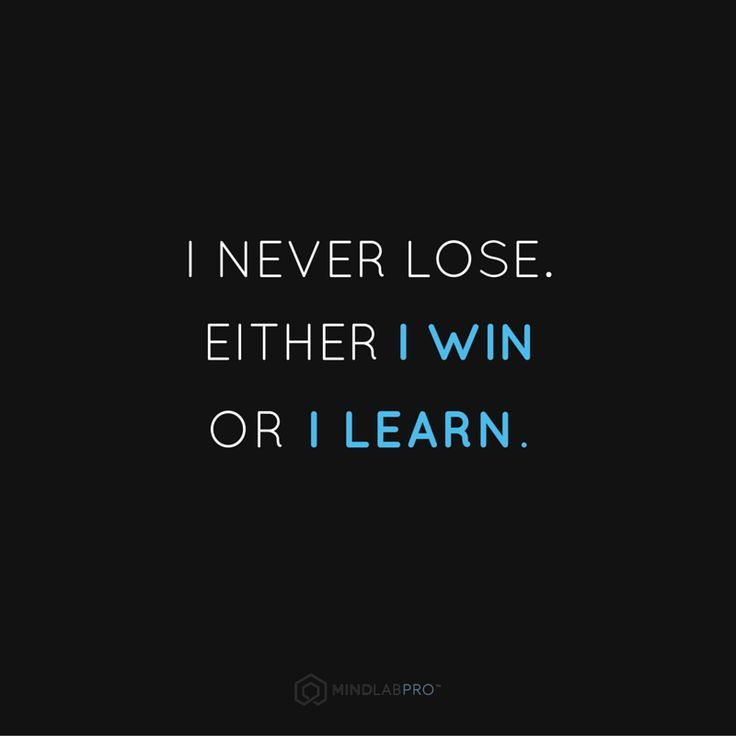 "Quotes About Winning I Never Loseeither I Win Or I Learn."" Did You Know Your Brain's ."