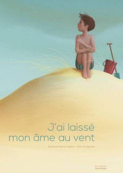 Albums pour enfants sur la mort et le deuil : J'ai laissé mon âme au vent, de Roxane Marie Galliez & Eric Puybaret