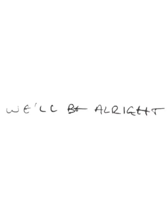 We Ll Be Alright In Harry Styles Handwriting In 2020 Harry Styles Tattoos Handwriting Tattoos One Direction Tattoos