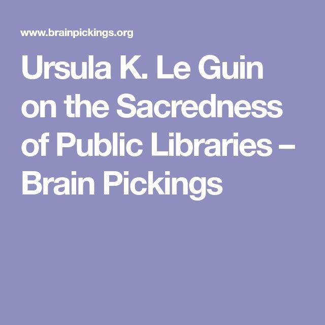 Ursula K. Le Guin on the Sacredness of Public Libraries – Brain Pickings