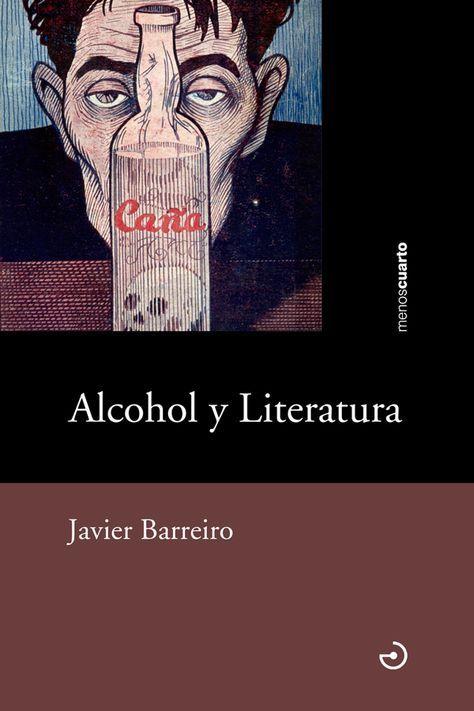 Alcohol y literatura, de Javier Barreiro, un libro que relata la creación-destructiva de no pocos autores de la literatura universal, publicado en la editorial Menoscuarto. Autores contemporáneos, la bohemia española, los hispanoamericanos, los norteamericanos, los británicos
