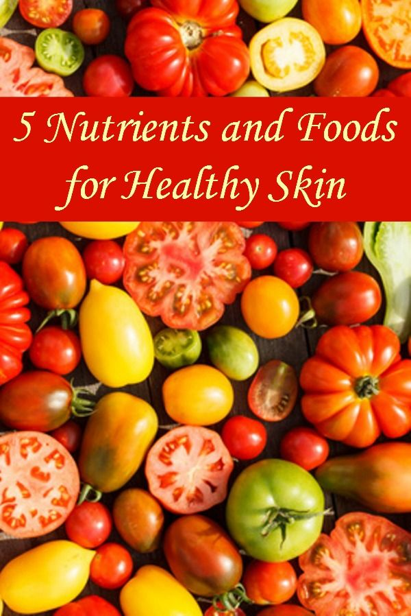 5 Nutrients and Foods for Healthy Skin - Here are 5 things to eat for healthy skin (and a healthy body)