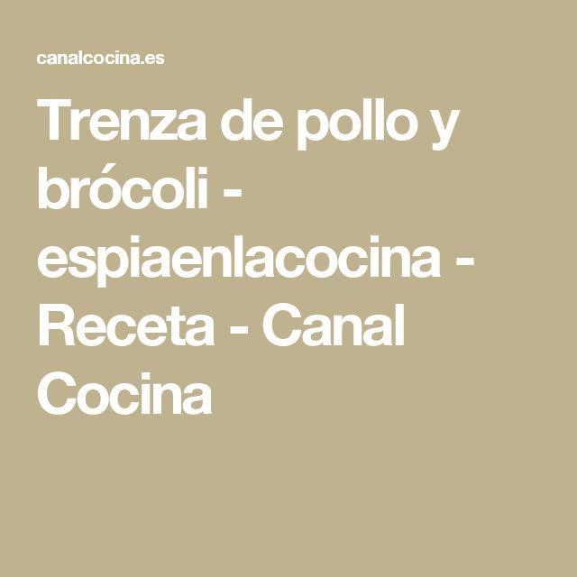 Trenza de pollo y brócoli - espiaenlacocina - Receta - Canal Cocina