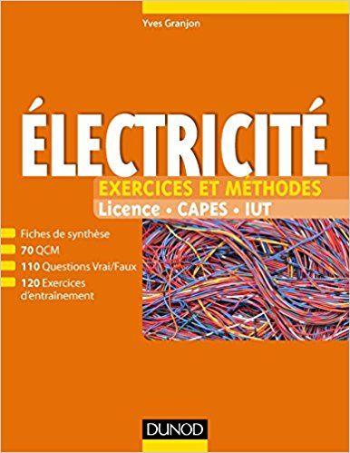 Electricité - Exercices et méthodes: Fiches de cours et 400 QCM et exercices d'entraînement corrigés - Yves Granjon