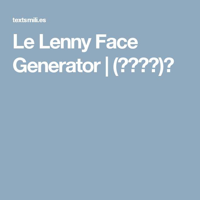 Le Lenny Face Generator | (づ✧ᗜ✧)づ