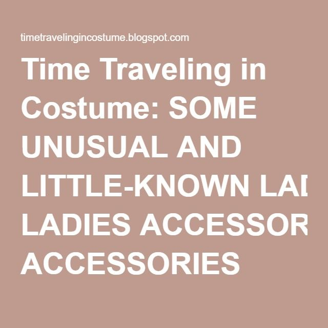 Time Traveling in Costume: SOME UNUSUAL AND LITTLE-KNOWN LADIES ACCESSORIES
