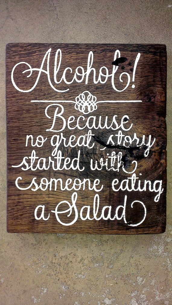 Alcohol! Because no great story started with someone eating a salad! CUSTOM handpainted wooden SIGN by emlaurenVO on Etsy, $60.00 **ALL OF MY WORK IS PROTECTED UNDER THE COPYRIGHT LAWS--PLEASE DO NOT COPY ANY OF MY DESIGNS &/OR EXPLOIT MY HARD WORK, thank you**