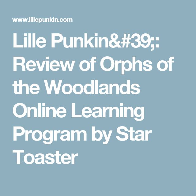 Lille Punkin': Review of Orphs of the Woodlands Online Learning Program by Star Toaster