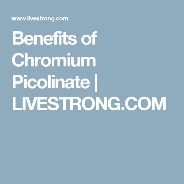 Benefits of Chromium Picolinate | LIVESTRONG.COM