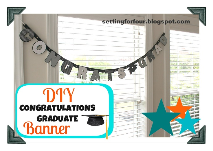 Setting for Four: DIY Congratulations Graduate Banner.  No Cricut?  No Silhouetts machine?  No problem!  Make your own stylish and easy Congratulations Graduate Banner !