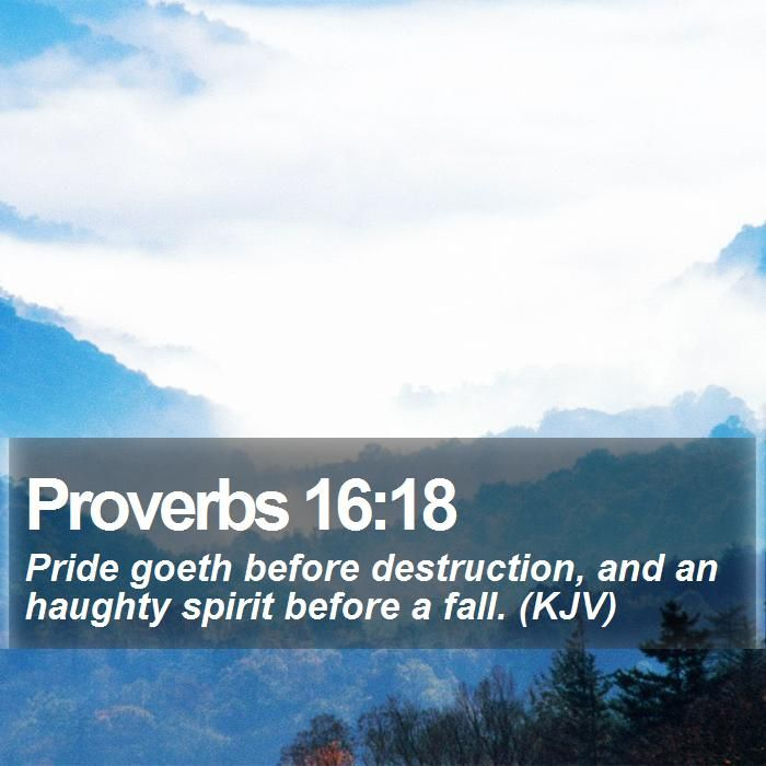 Proverbs 16:18 Pride Goeth Before Destruction, And An