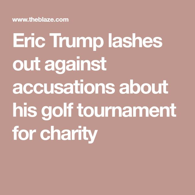 Eric Trump lashes out against accusations about his golf tournament for charity