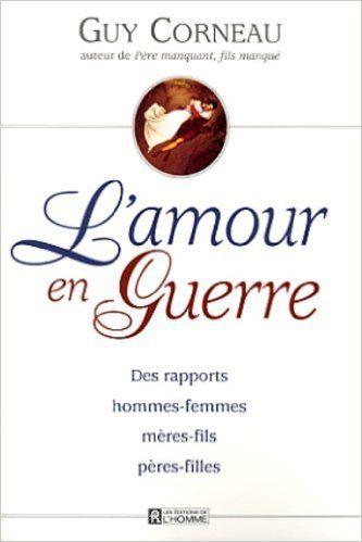 L'amour en guerre: Des rapports hommes-femmes, mère-fils, pères-filles: Amazon.com: Guy Corneau: Books