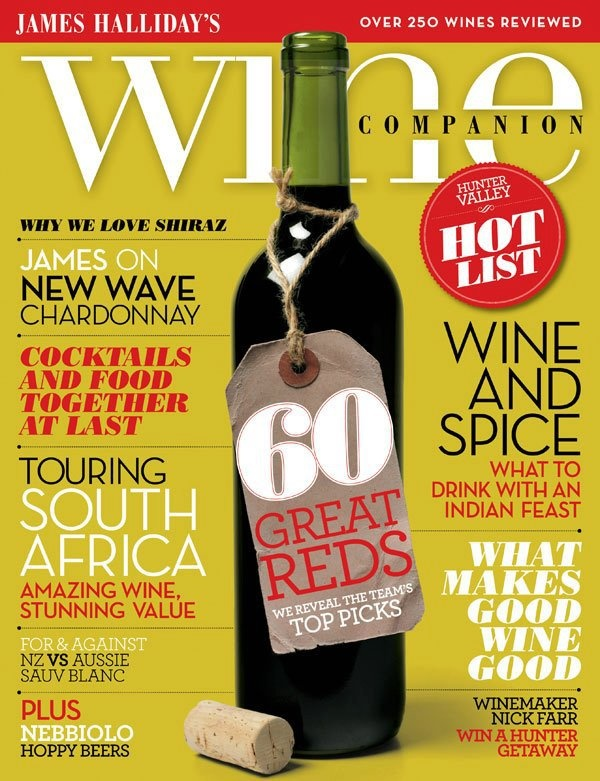 Issue 4 Jun/Jul 2012  In this issue, we have great insights into two classic varietals, shiraz and chardonnay, as well as a great introduction to the lesser-known varietal, nebbiolo. We explore the beautiful Cape Winelands region in South Africa, while giving you the lowdown on places to visit in the iconic Hunter Valley.  James, Ben and Campbell each share the 20 wines they would buy in our 60 great reds feature. Plus we have some special Indian-inspired recipes, as we head into winter...