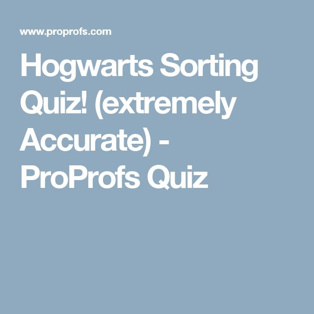 Hogwarts Sorting Quiz! (extremely Accurate) - ProProfs Quiz