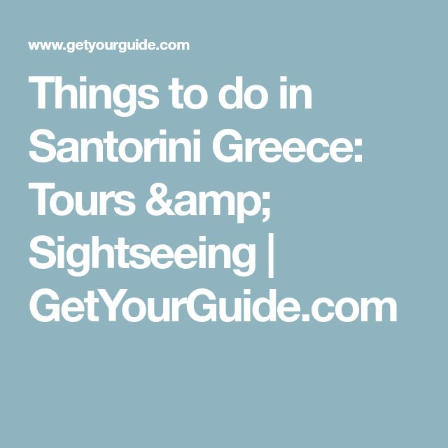 Things to do in Santorini Greece: Tours & Sightseeing | GetYourGuide.com