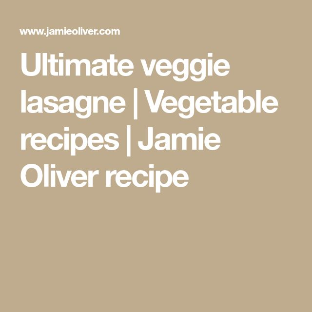 Ultimate veggie lasagne | Vegetable recipes | Jamie Oliver recipe