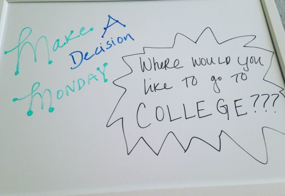 Sweet Whiteboard! Make a decision Monday! Where would you like to go to college?