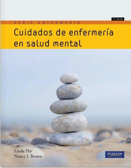 Eby, Linda y Brown, Nancy J. Cuidados de enfermería en salud mental. 2ª ed. España: Pearson education, 2010. ISBN 9788483227466. Disponible en: Libros electrónicos Pearson Education.