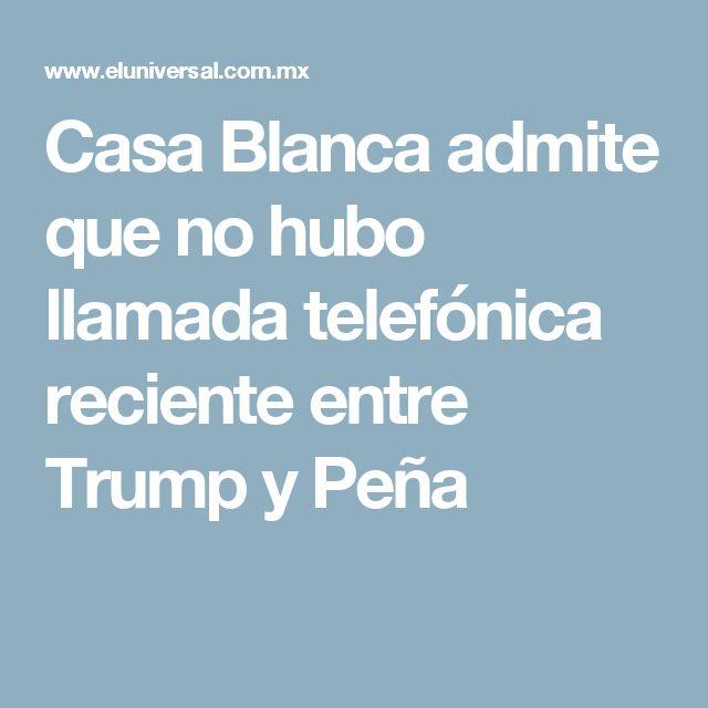 Casa Blanca admite que no hubo llamada telefónica reciente entre Trump y Peña
