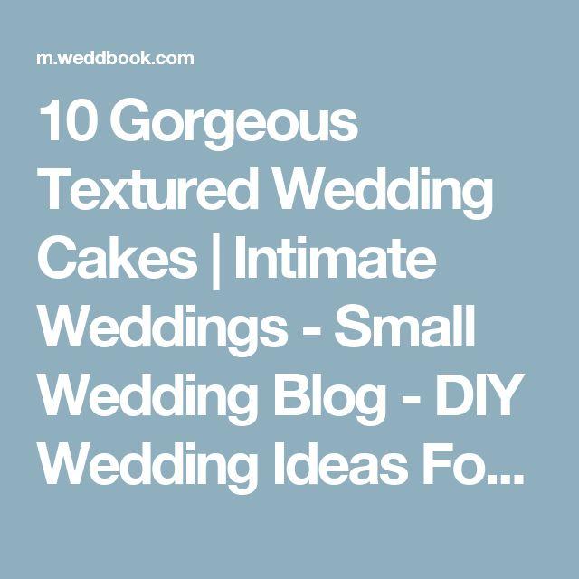 10 Gorgeous Textured Wedding Cakes | Intimate Weddings - Small Wedding Blog - DIY Wedding Ideas For Small And Intimate Weddings - Real Small Weddings - Weddbook