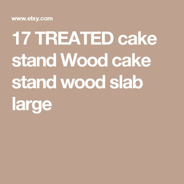 17 TREATED cake stand Wood cake stand wood slab large