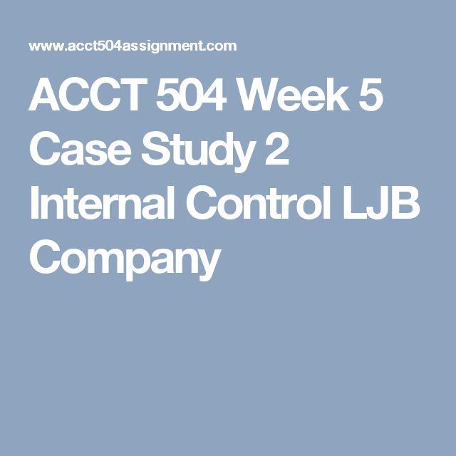 acct 504 case study ii Course descriptions courses designated with an asterisk () acct 504 or equivalent acct 770 seminar in current topics in accounting (3) a study of current developments and contemporary problems in accounting.