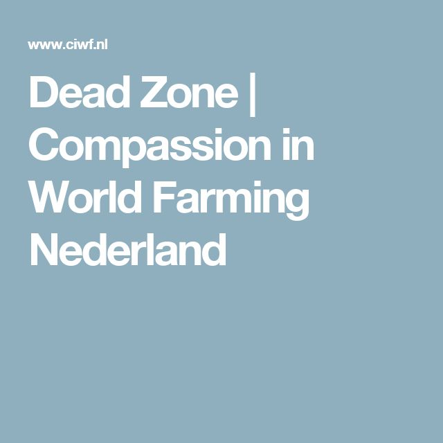 Dead Zone | Compassion in World Farming Nederland
