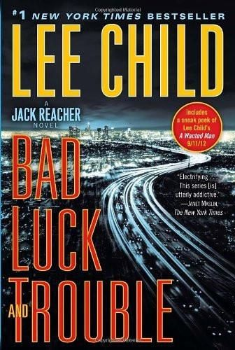 Bad Luck and Trouble: A Jack Reacher Novel [Aug 07, 2012] Child, Lee]