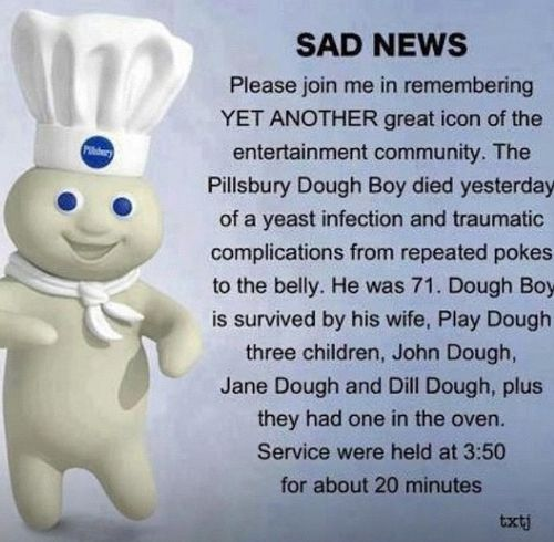 So funny could stop laughing. R.I.P. Pillsbury Dough Boy