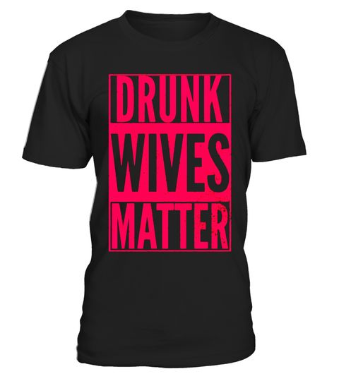 """# DRUNK WIVES MATTER Beer Wine Drinking Tasting Fun T-Shirt .  Special Offer, not available in shops      Comes in a variety of styles and colours      Buy yours now before it is too late!      Secured payment via Visa / Mastercard / Amex / PayPal      How to place an order            Choose the model from the drop-down menu      Click on """"Buy it now""""      Choose the size and the quantity      Add your delivery address and bank details      And that's it!      Tags: DRUNK WIVES MATTER Funny…"""