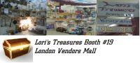 Lori's Treasures Booth #19 London Vendors Mall