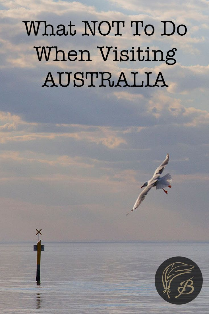 Making a trip to the Land Down Under and worried about how it will go? Here's what not to do when visiting Australia (as told by a born and bred Aussie).: