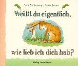 Eine Buch über die Liebe! http://www.babys-und-schlaf.de/2011/02/weist-du-eigentlich-wie-lieb-ich-dich-hab-s-mcbratney-a-jeram/ $6.95