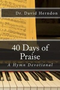 "Review of ""40 Days of Praise: A Hymn Devotional"" by Dr. David Herndon"