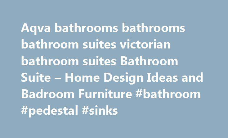 Aqva bathrooms bathrooms bathroom suites victorian bathroom suites Bathroom Suite – Home Design Ideas and Badroom Furniture #bathroom #pedestal #sinks http://bathroom.remmont.com/aqva-bathrooms-bathrooms-bathroom-suites-victorian-bathroom-suites-bathroom-suite-home-design-ideas-and-badroom-furniture-bathroom-pedestal-sinks/  #victorian bathroom suites Home Bathroom Bathroom Suite aqva bathrooms bathrooms bathroom suites victorian bathroom suites Bathroom Suite aqva bathrooms bathrooms…
