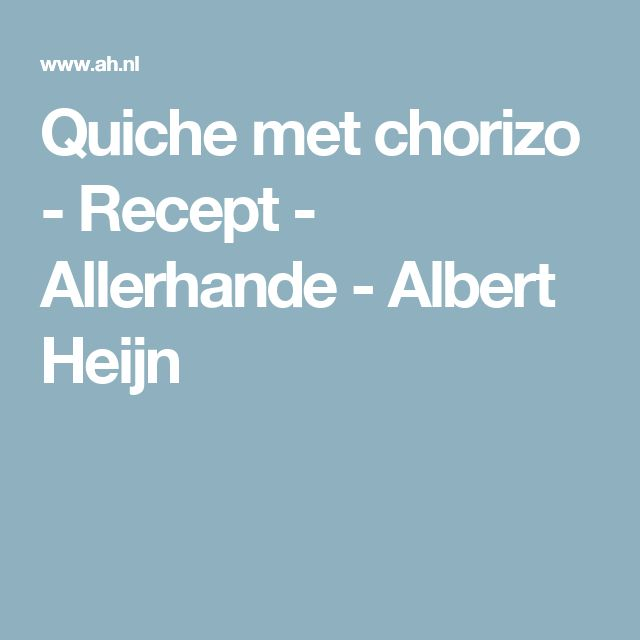 Quiche met chorizo - Recept - Allerhande - Albert Heijn