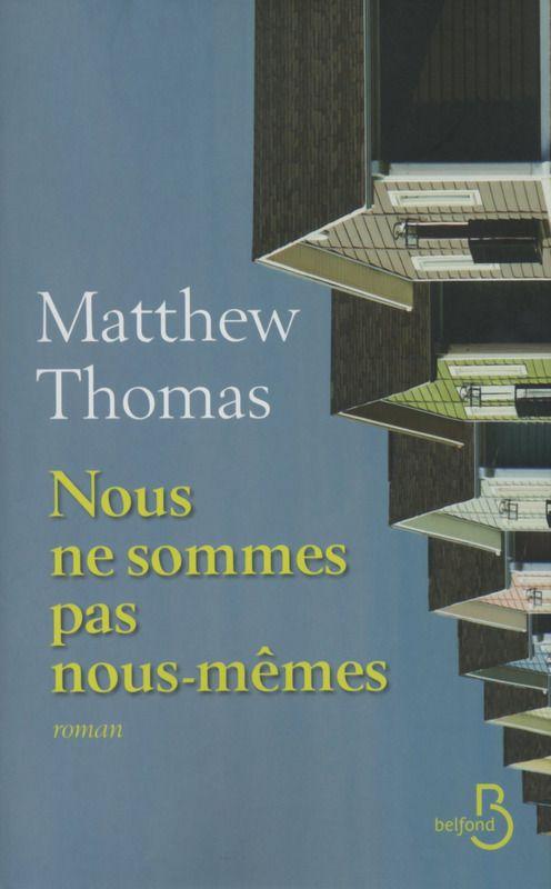 Nous ne sommes pas nous-mêmes, de Matthew Thomas. Belfond, à paraître le 8 janvier 2015. Littérature étrangère.